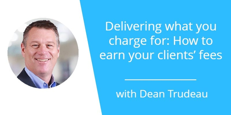 030: Delivering what you charge for: How to earn your clients' fees