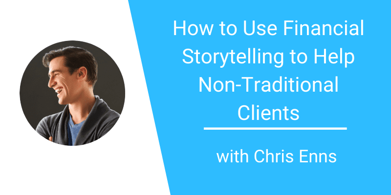 057: How to Use Financial Storytelling to Help Non-Traditional Clients